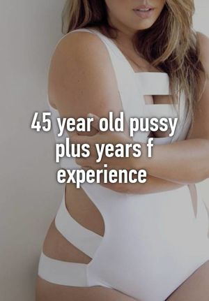 45 year old pussy plus years f..